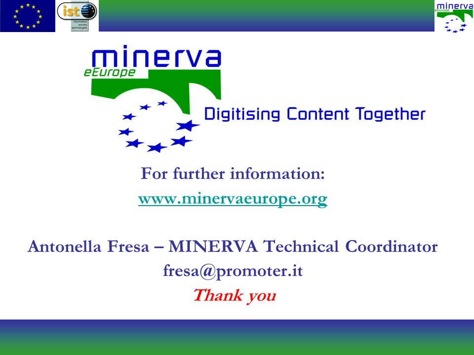 For further information:   Antonella Fresa – MINERVA Technical Coordinator Thank you
