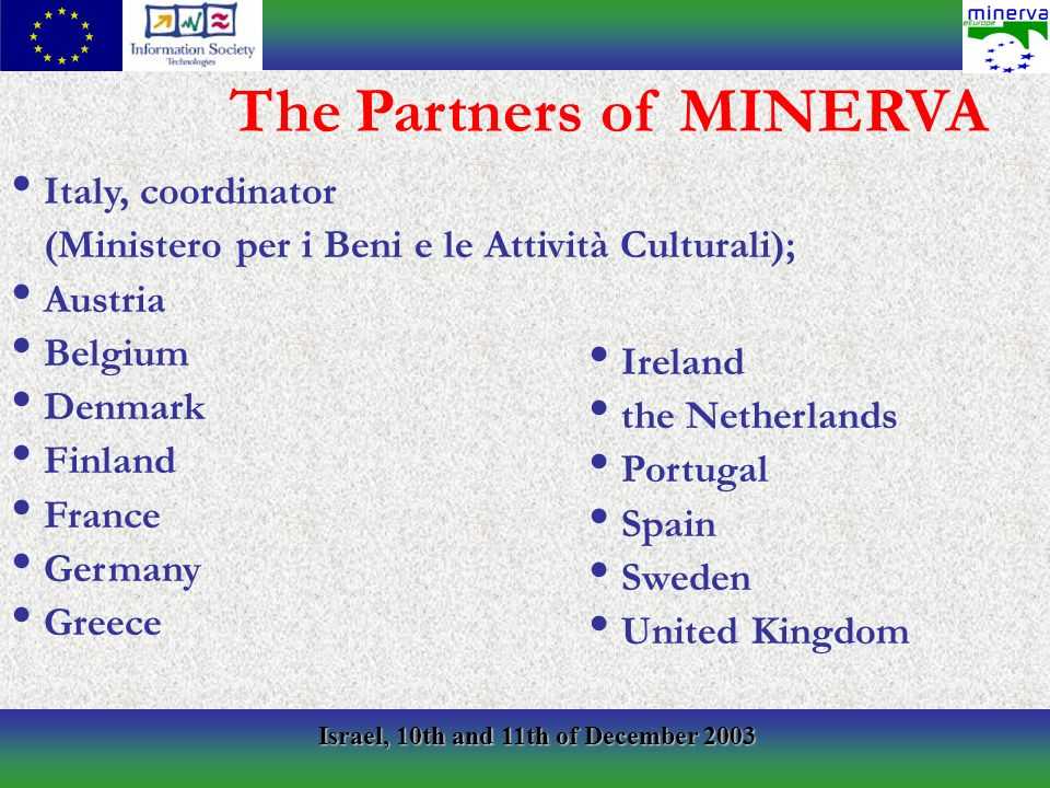 Israel, 10th and 11th of December 2003 Italy, coordinator (Ministero per i Beni e le Attività Culturali); Austria Belgium Denmark Finland France Germany Greece Ireland the Netherlands Portugal Spain Sweden United Kingdom The Partners of MINERVA