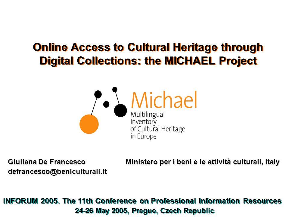 Online Access to Cultural Heritage through Digital Collections: the MICHAEL Project Giuliana De Francesco Ministero per i beni e le attività culturali