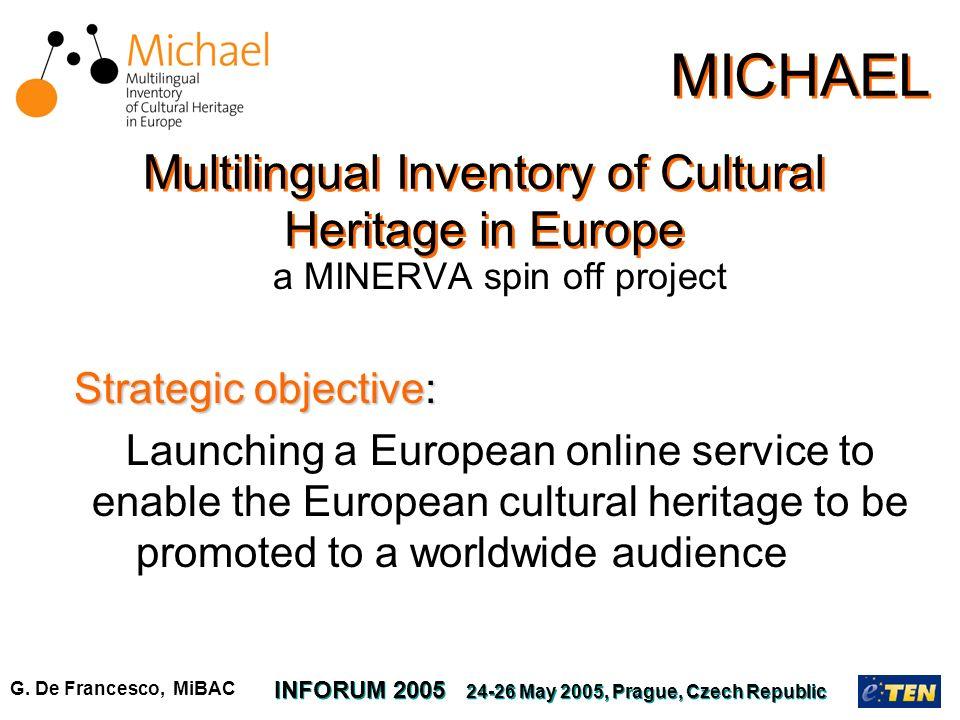 G. De Francesco, MiBAC INFORUM 2005 24-26 May 2005, Prague, Czech Republic MICHAEL a MINERVA spin off project Strategic objective: Launching a Europea
