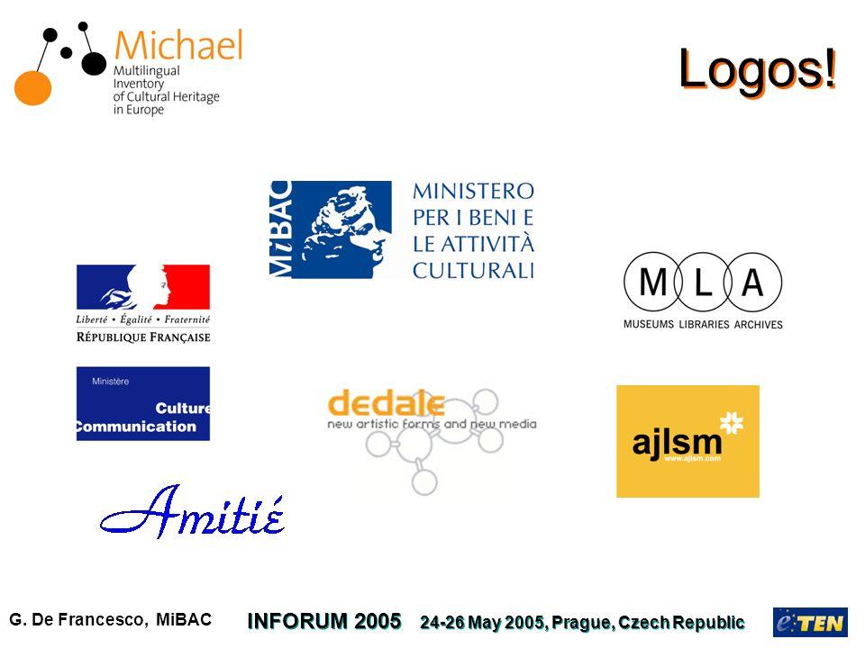G. De Francesco, MiBAC INFORUM 2005 24-26 May 2005, Prague, Czech Republic Logos!
