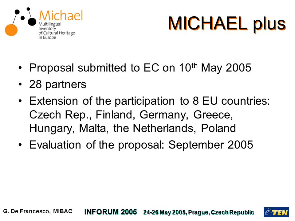 G. De Francesco, MiBAC INFORUM 2005 24-26 May 2005, Prague, Czech Republic MICHAEL plus Proposal submitted to EC on 10 th May 2005 28 partners Extensi