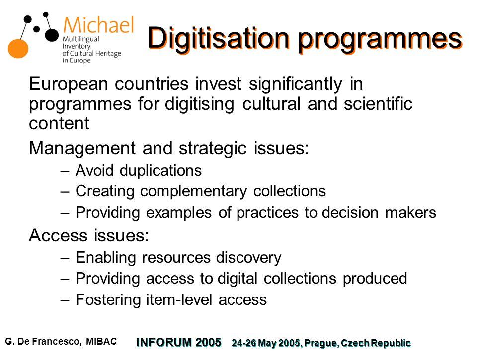 G. De Francesco, MiBAC INFORUM 2005 24-26 May 2005, Prague, Czech Republic Digitisation programmes European countries invest significantly in programm