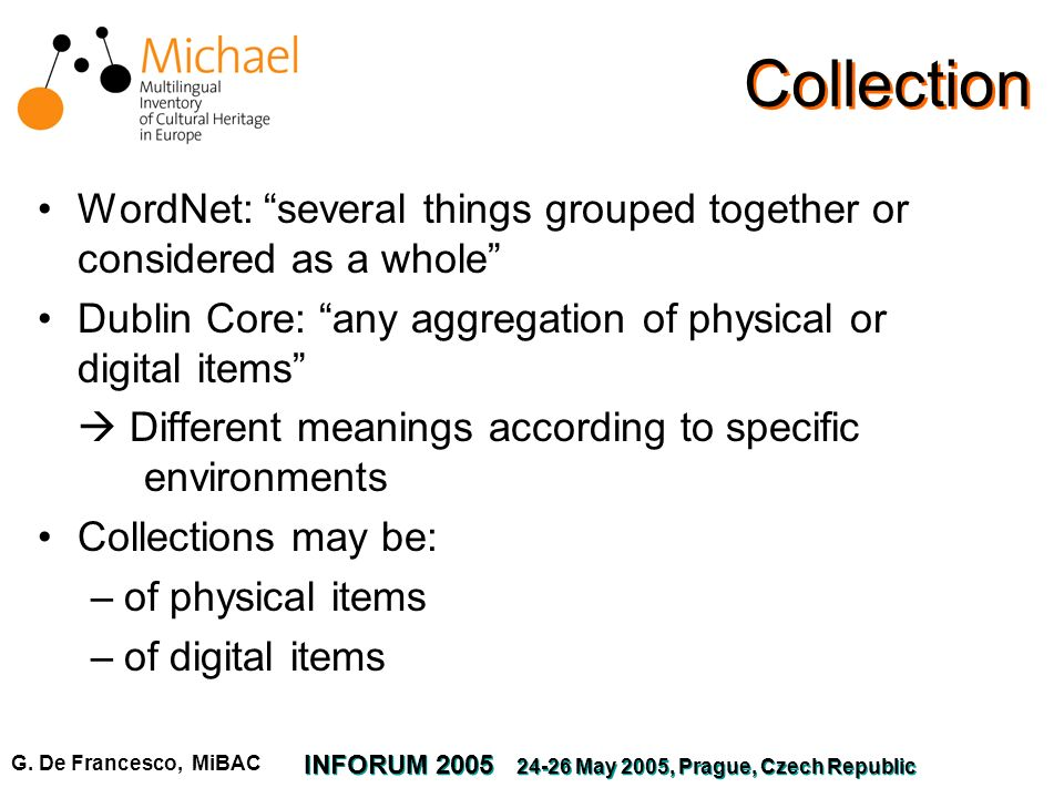 G. De Francesco, MiBAC INFORUM 2005 24-26 May 2005, Prague, Czech Republic Collection WordNet: several things grouped together or considered as a whol