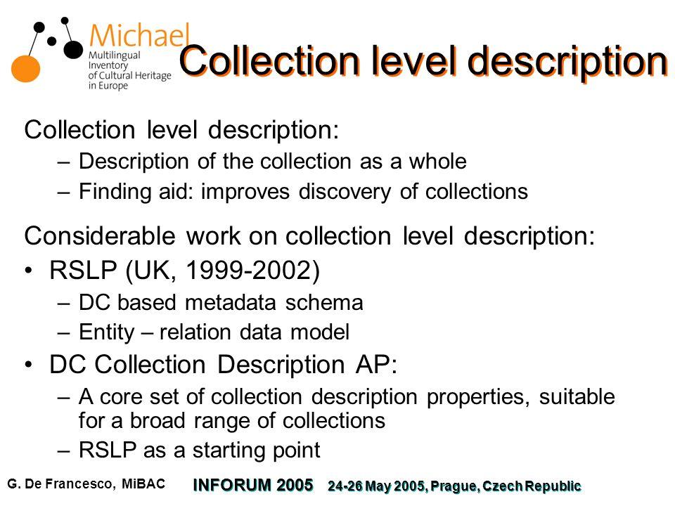G. De Francesco, MiBAC INFORUM 2005 24-26 May 2005, Prague, Czech Republic Collection level description Collection level description: –Description of