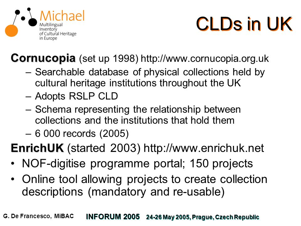 G. De Francesco, MiBAC INFORUM 2005 24-26 May 2005, Prague, Czech Republic CLDs in UK Cornucopia Cornucopia (set up 1998) http://www.cornucopia.org.uk