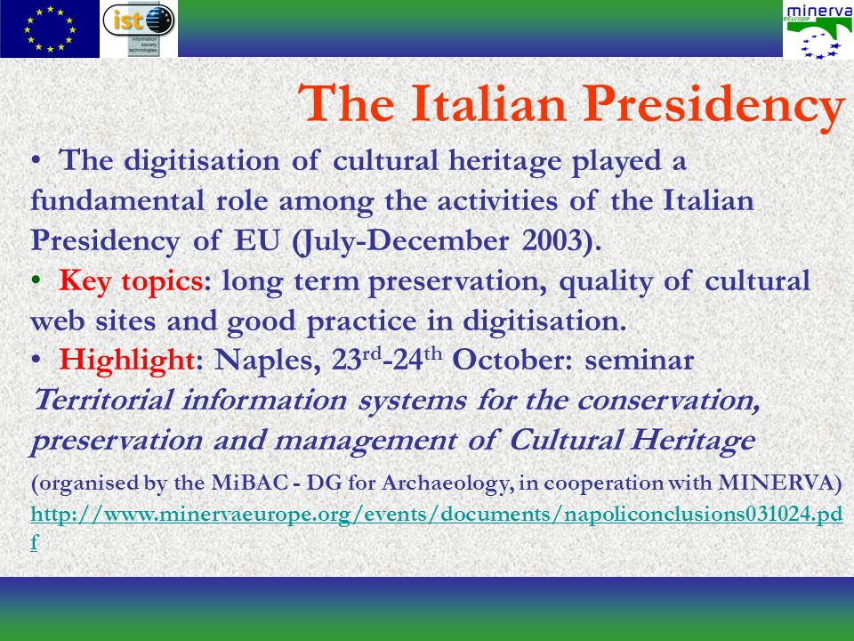 The digitisation of cultural heritage played a fundamental role among the activities of the Italian Presidency of EU (July-December 2003).