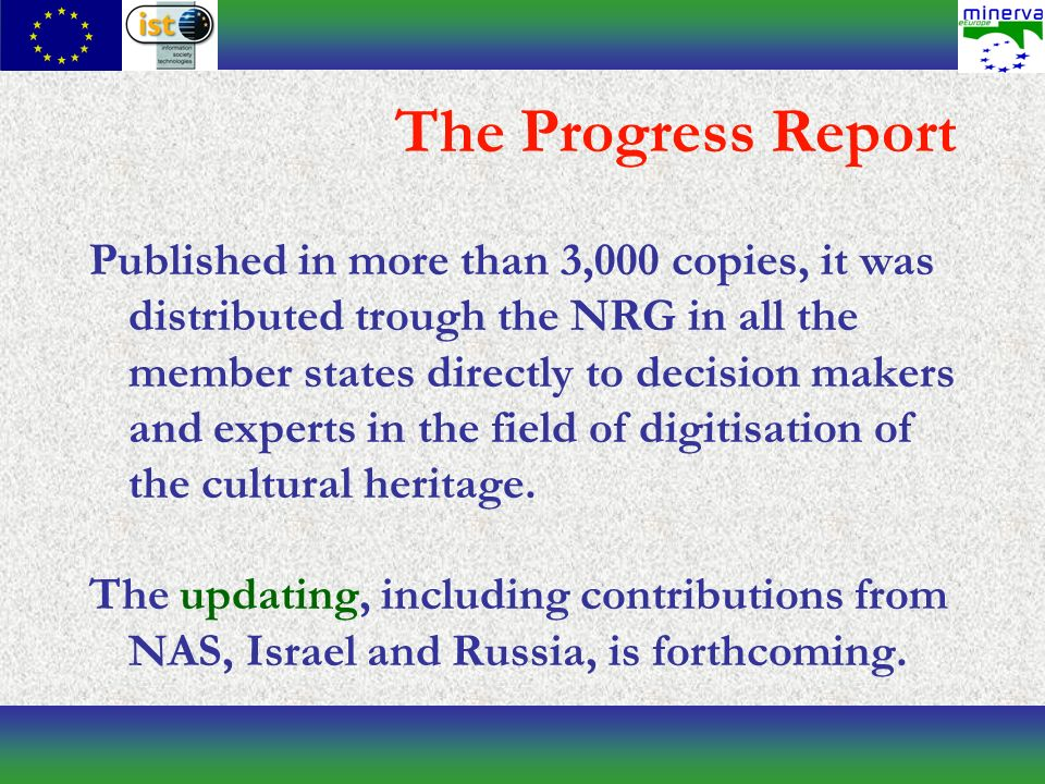 The Progress Report Published in more than 3,000 copies, it was distributed trough the NRG in all the member states directly to decision makers and experts in the field of digitisation of the cultural heritage.