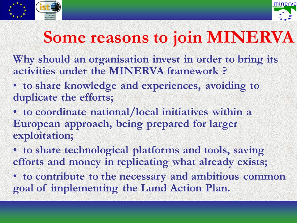 Some reasons to join MINERVA Why should an organisation invest in order to bring its activities under the MINERVA framework .