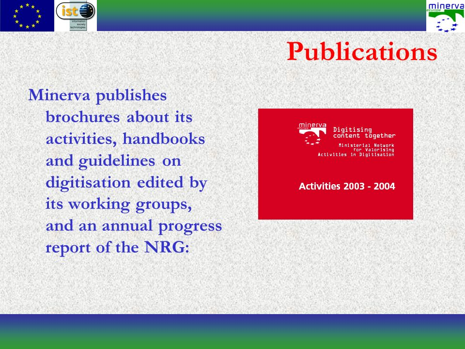 Publications Minerva publishes brochures about its activities, handbooks and guidelines on digitisation edited by its working groups, and an annual progress report of the NRG: