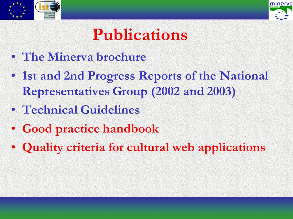 Publications The Minerva brochure 1st and 2nd Progress Reports of the National Representatives Group (2002 and 2003) Technical Guidelines Good practice handbook Quality criteria for cultural web applications