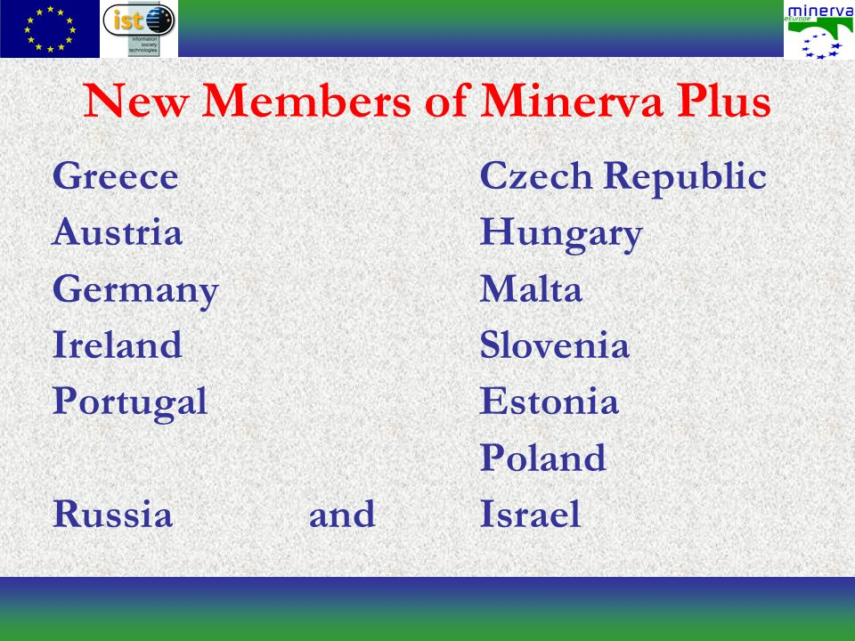 New Members of Minerva Plus GreeceCzech Republic AustriaHungary GermanyMalta IrelandSlovenia PortugalEstonia Poland RussiaandIsrael