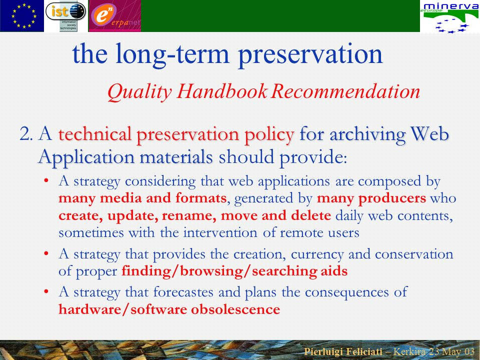 Pierluigi Feliciati – Kerkira 23 May 03 the long-term preservation Quality Handbook Recommendation technical preservation policy for archiving Web Application materials 2.