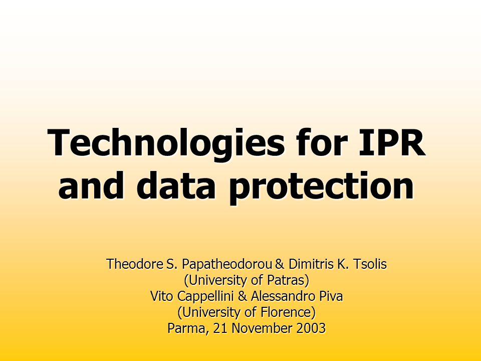 Technologies for IPR and data protection Theodore S. Papatheodorou & Dimitris K. Tsolis (University of Patras) Vito Cappellini & Alessandro Piva (Univ