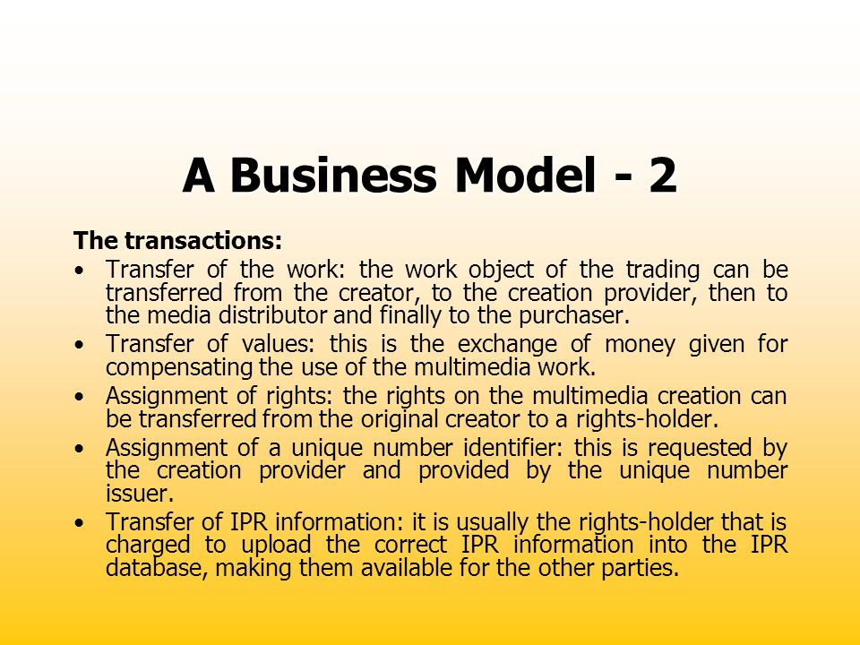 A Business Model - 2 The transactions: Transfer of the work: the work object of the trading can be transferred from the creator, to the creation provi