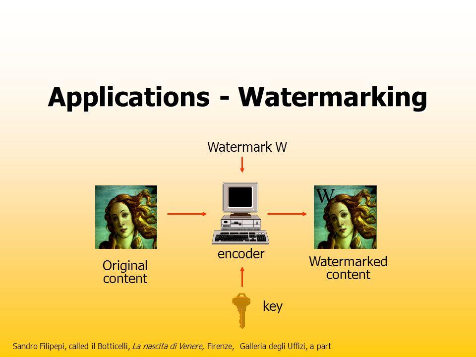 Applications - Watermarking W Watermark W Original content Watermarked content encoder key Sandro Filipepi, called il Botticelli, La nascita di Venere