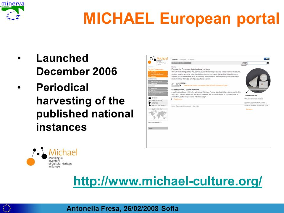 Antonella Fresa, 26/02/2008 Sofia MICHAEL European portal Launched December 2006 Periodical harvesting of the published national instances http://www.
