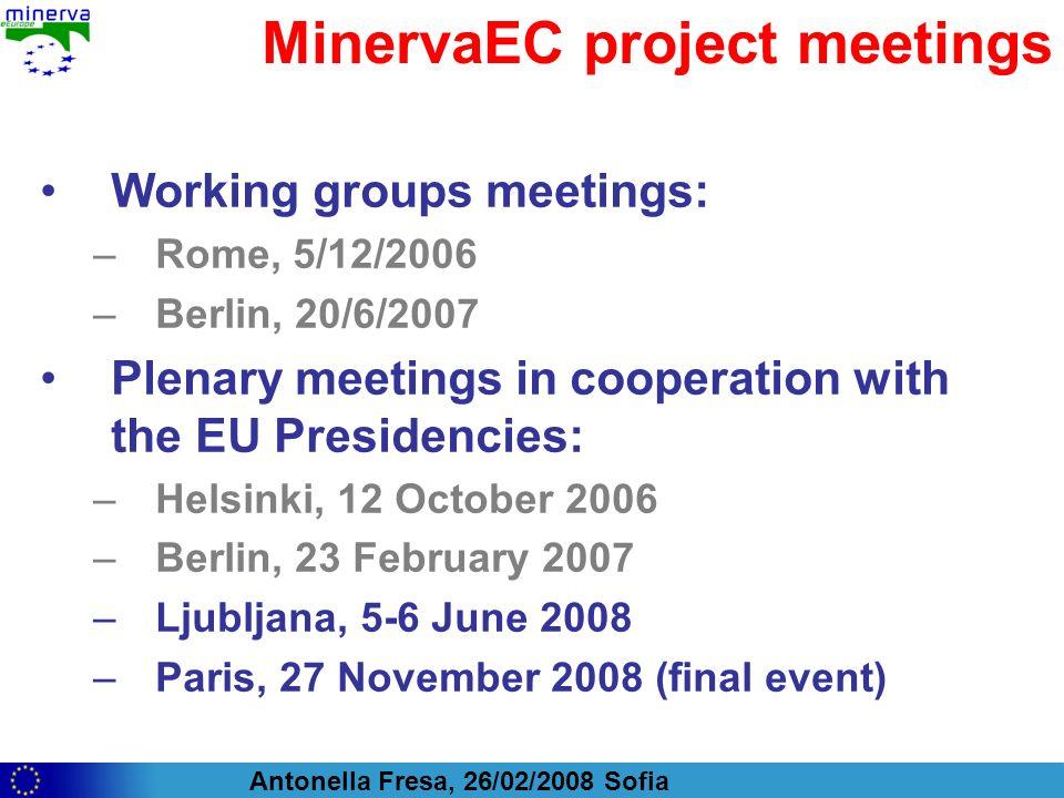 Antonella Fresa, 26/02/2008 Sofia MinervaEC project meetings Working groups meetings: –Rome, 5/12/2006 –Berlin, 20/6/2007 Plenary meetings in cooperat