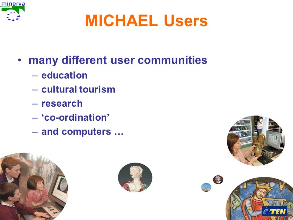Antonella Fresa, 26/02/2008 Sofia MICHAEL Users many different user communities –education –cultural tourism –research –co-ordination –and computers …