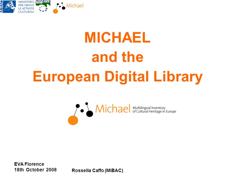 EVA Florence 18th October 2008 Rossella Caffo (MiBAC) MICHAEL and the European Digital Library