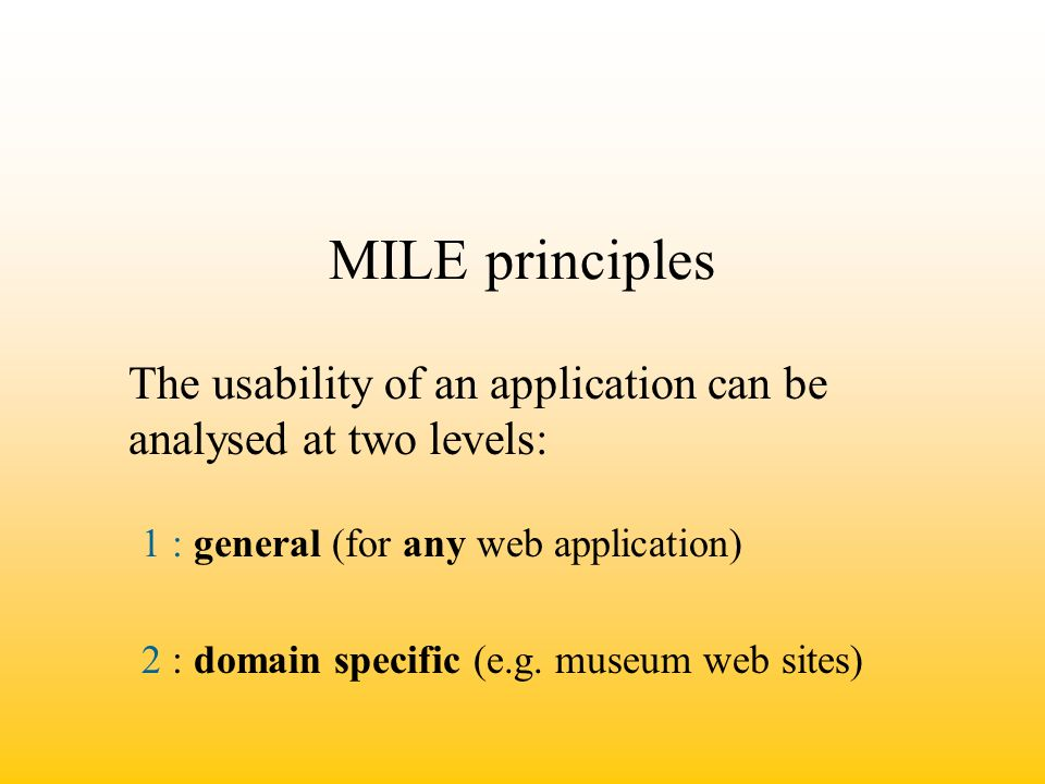 MILE principles (cont.) Separating different levels of analysis: CONTENT COGNITIVE ASPECTS NAVIGATION and INTERACTION GRAPHICAL DESIGN TECHNOLOGY (PERFORMANCE)