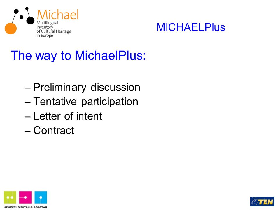 The way to MichaelPlus: –Preliminary discussion –Tentative participation –Letter of intent –Contract MICHAELPlus