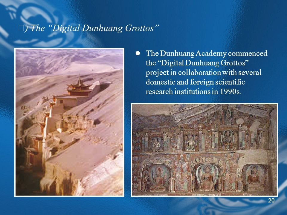 20 The Dunhuang Academy commenced the Digital Dunhuang Grottos project in collaboration with several domestic and foreign scientific research institutions in 1990s.