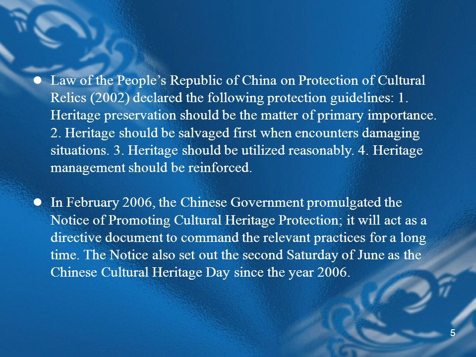 5 Law of the Peoples Republic of China on Protection of Cultural Relics (2002) declared the following protection guidelines: 1.
