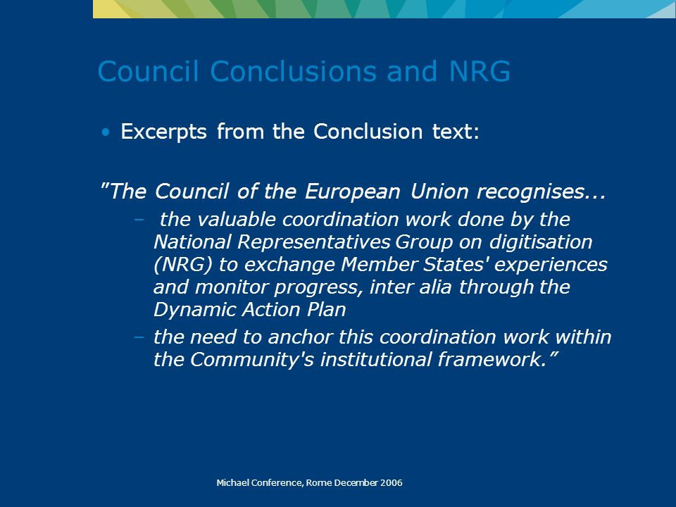 Michael Conference, Rome December 2006 Council Conclusions and NRG Excerpts from the Conclusion text: The Council of the European Union recognises...