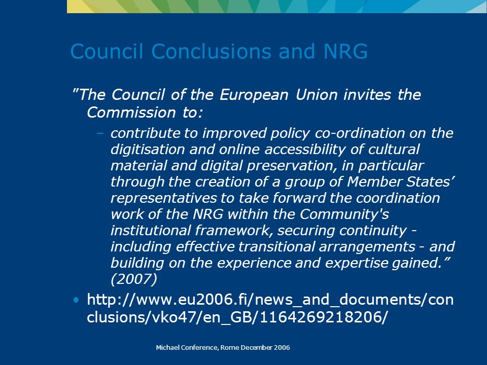 Michael Conference, Rome December 2006 Council Conclusions and NRG The Council of the European Union invites the Commission to: –contribute to improve