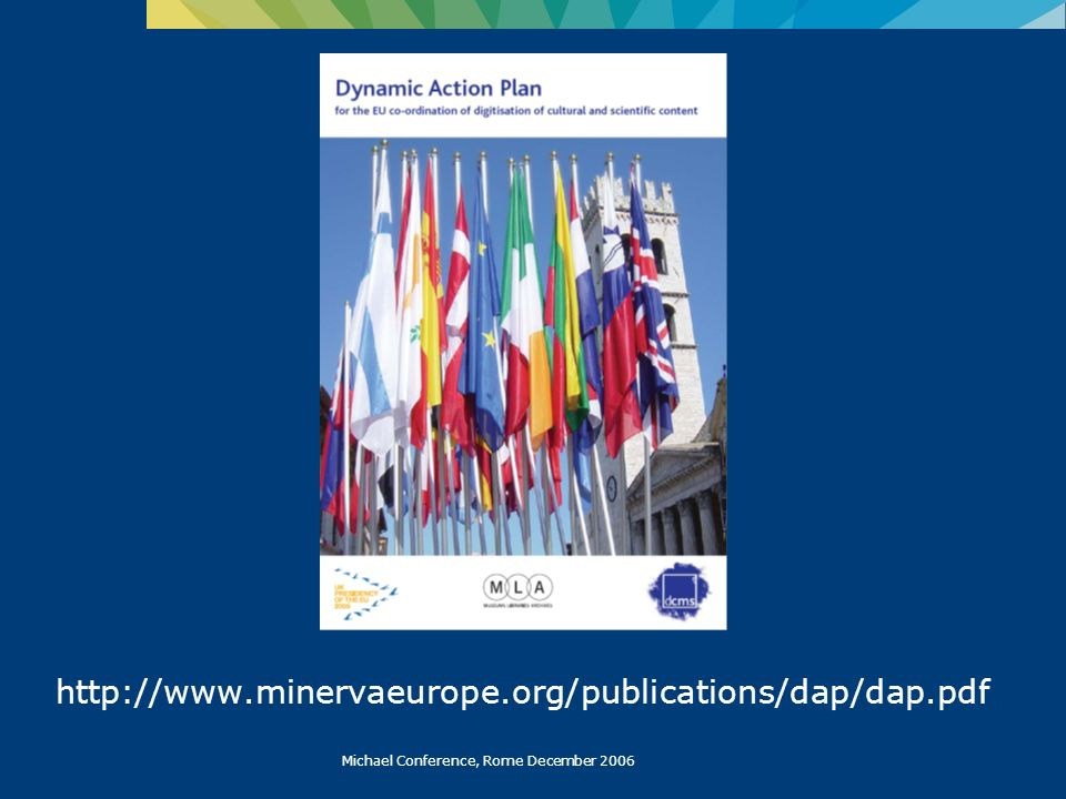 Michael Conference, Rome December 2006 http://www.minervaeurope.org/publications/dap/dap.pdf