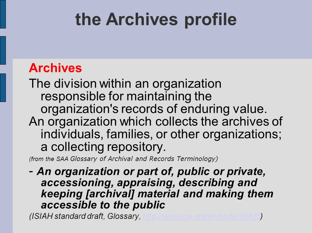 the Archives profile Archives The division within an organization responsible for maintaining the organization's records of enduring value. An organiz
