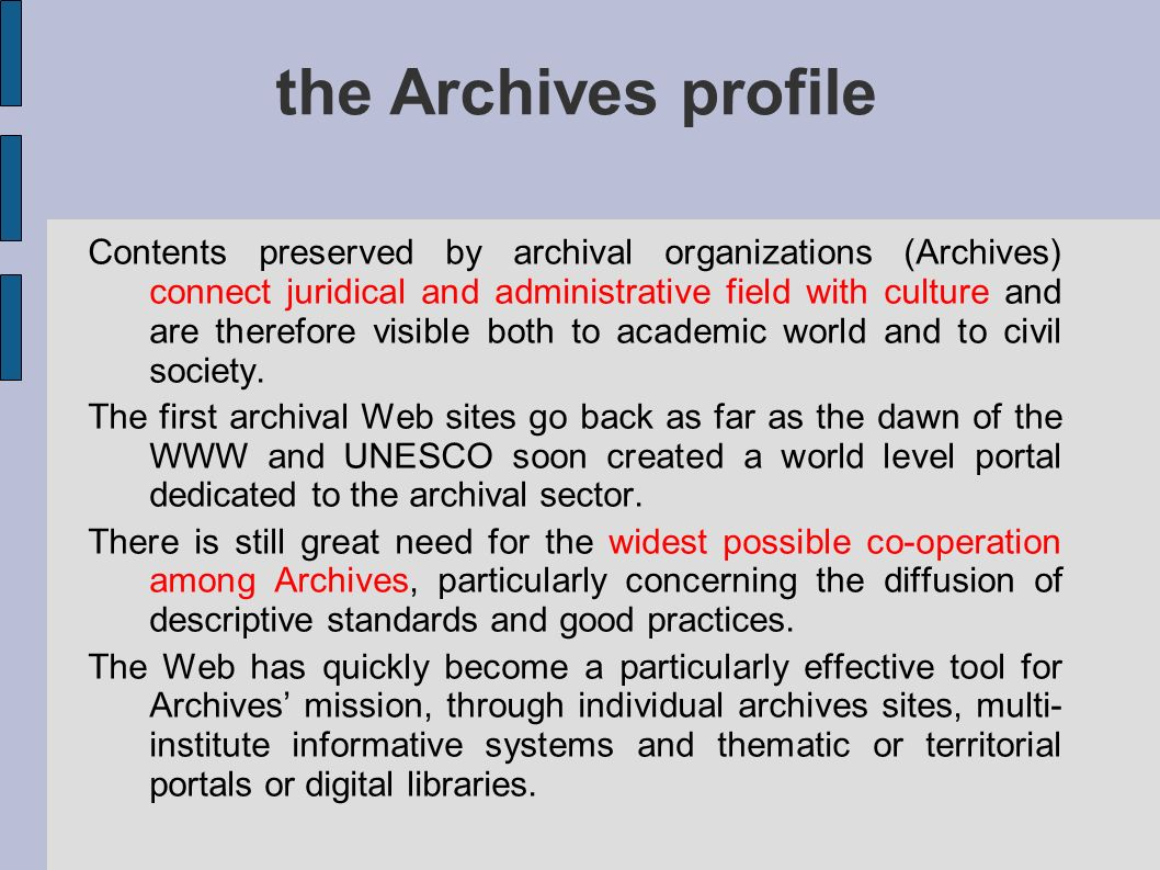the Archives profile Contents preserved by archival organizations (Archives) connect juridical and administrative field with culture and are therefore