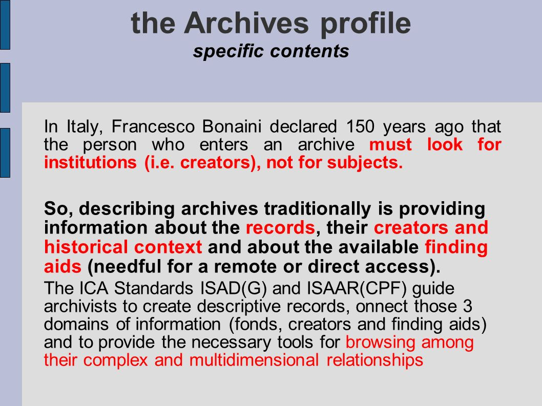 the Archives profile the users point of view Archives live users can be categorized essentially in 2 typologies: Browsers (users with a research plan) and have to browse archives, verifying on documents their theories.