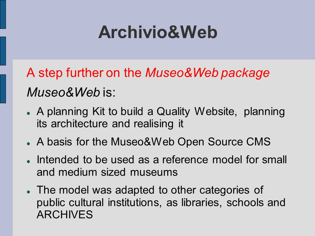 Archivio&Web Archivio&Web aims to represent a reference model for the archival institutions who are planning to create their own website or update the existing one.