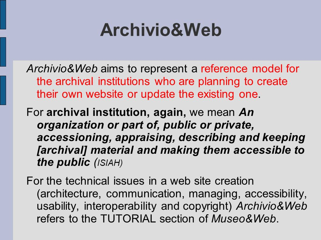 Archivio&Web Archivio&Web aims to represent a reference model for the archival institutions who are planning to create their own website or update the