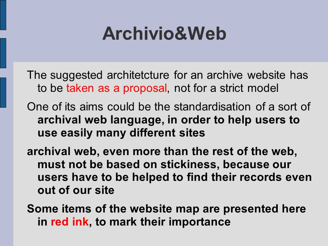 Archivio&Web HOME PAGE The home page is the main entrance to the Web site and here the organisation of contents and services and the browsing system must be immediately clear.