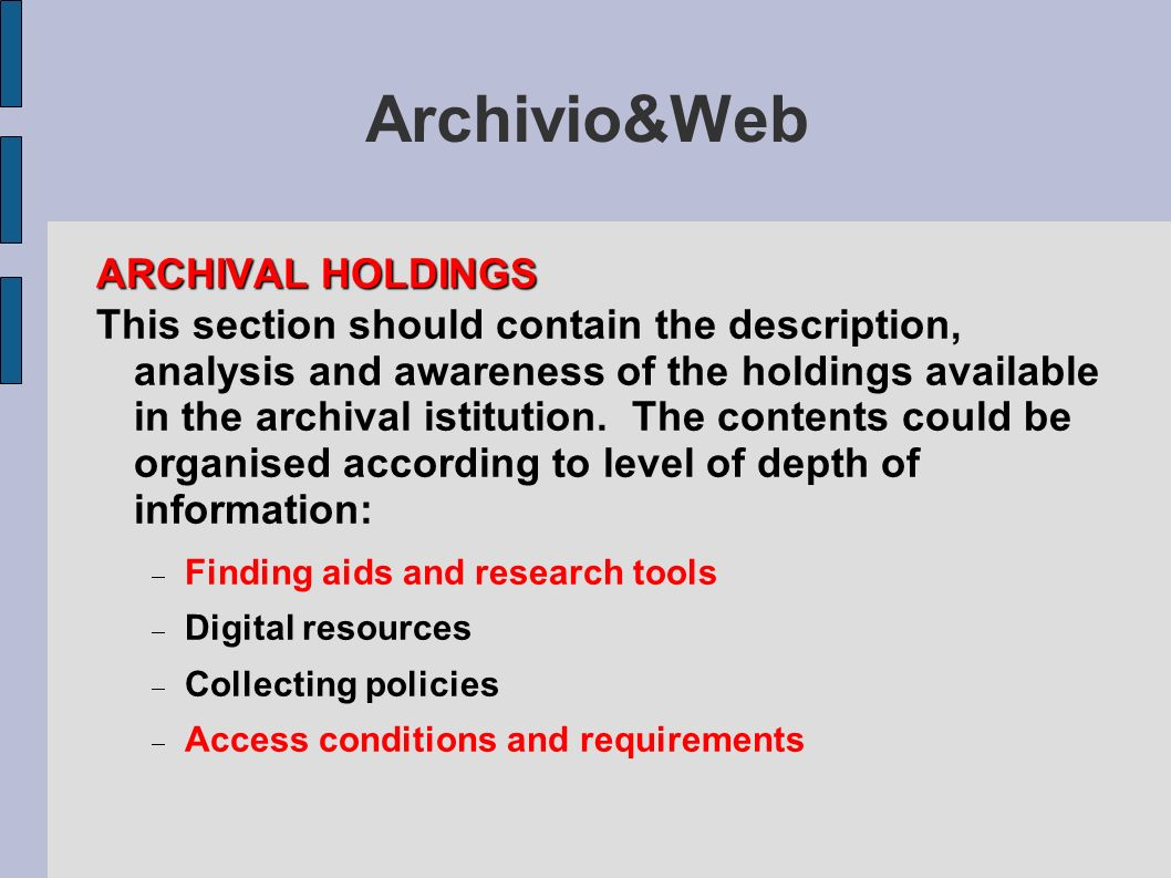Archivio&Web ARCHIVAL HOLDINGS This section should contain the description, analysis and awareness of the holdings available in the archival istitutio