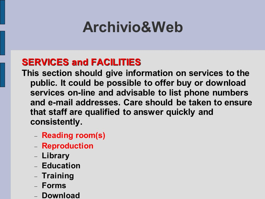 Archivio&Web SERVICES and FACILITIES This section should give information on services to the public. It could be possible to offer buy or download ser