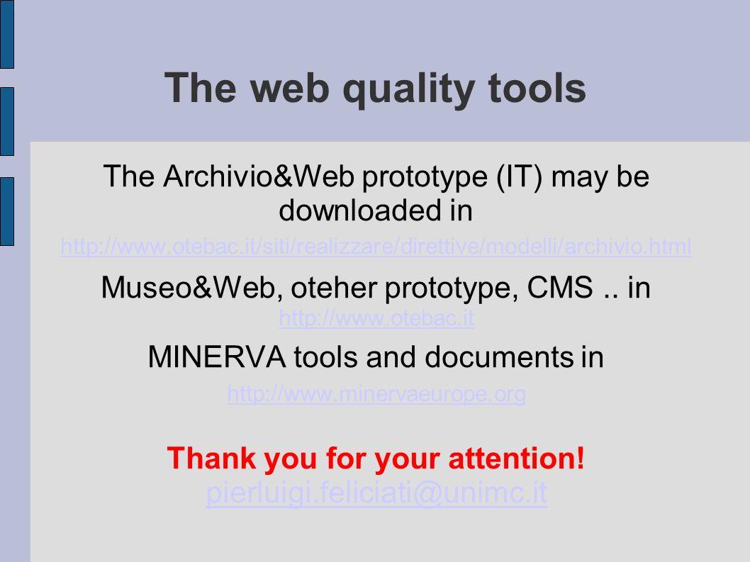 The web quality tools The Archivio&Web prototype (IT) may be downloaded in http://www.otebac.it/siti/realizzare/direttive/modelli/archivio.html Museo&
