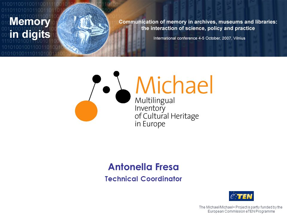 The Michael/Michael+ Project is partly funded by the European Commission eTEN Programme Antonella Fresa Technical Coordinator
