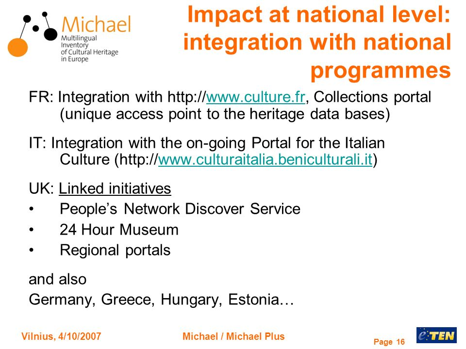 Vilnius, 4/10/2007Michael / Michael Plus Page 16 Impact at national level: integration with national programmes FR: Integration with http://www.cultur