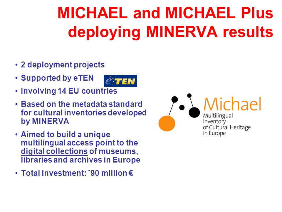 MICHAEL and MICHAEL Plus deploying MINERVA results 2 deployment projects Supported by eTEN Involving 14 EU countries Based on the metadata standard fo