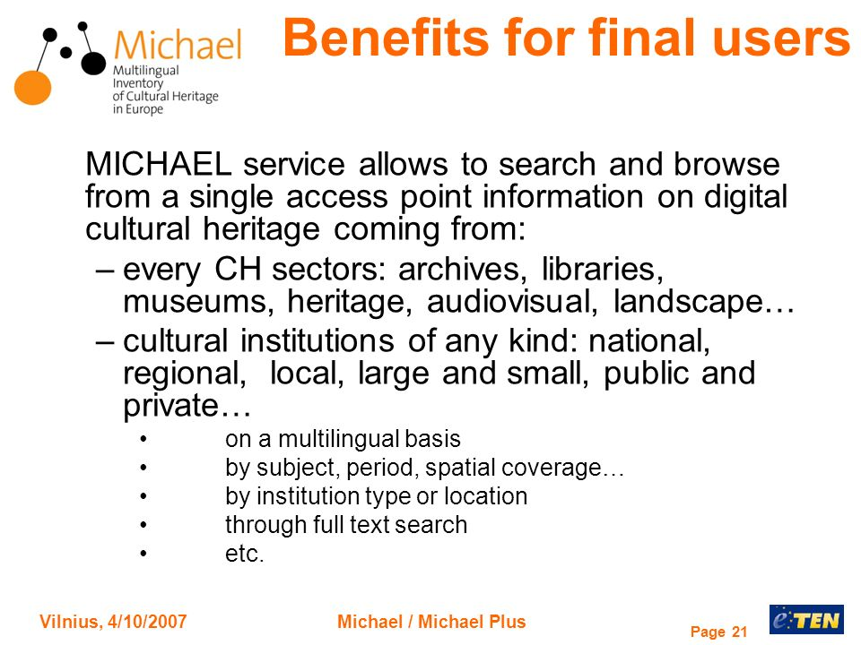 Vilnius, 4/10/2007Michael / Michael Plus Page 21 MICHAEL service allows to search and browse from a single access point information on digital cultura