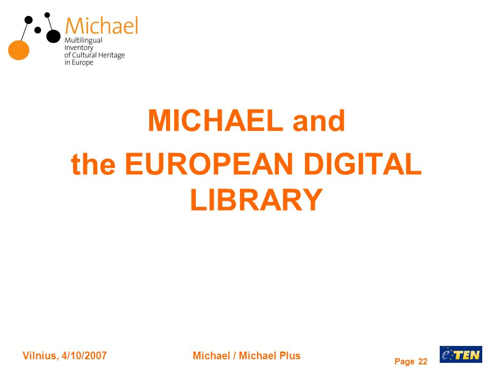 Vilnius, 4/10/2007Michael / Michael Plus Page 22 MICHAEL and the EUROPEAN DIGITAL LIBRARY