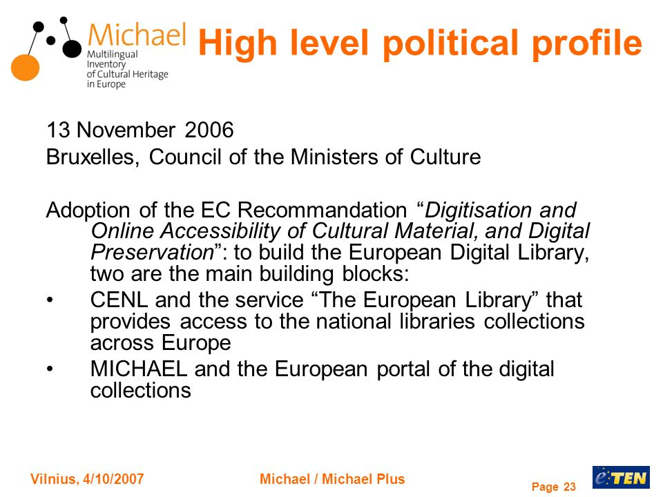 Vilnius, 4/10/2007Michael / Michael Plus Page 23 High level political profile 13 November 2006 Bruxelles, Council of the Ministers of Culture Adoption
