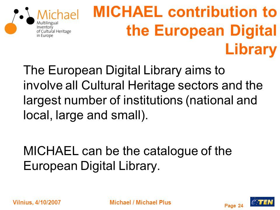Vilnius, 4/10/2007Michael / Michael Plus Page 24 The European Digital Library aims to involve all Cultural Heritage sectors and the largest number of