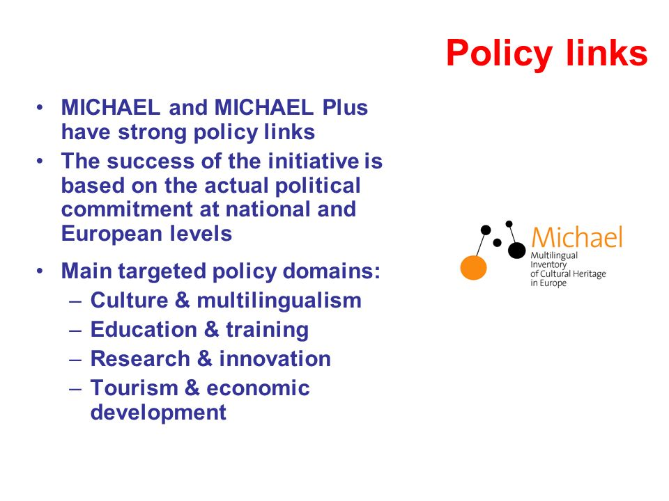 Policy links MICHAEL and MICHAEL Plus have strong policy links The success of the initiative is based on the actual political commitment at national a