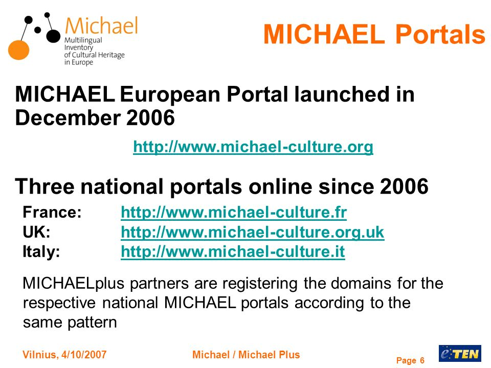 Vilnius, 4/10/2007Michael / Michael Plus Page 6 MICHAEL Portals http://www.michael-culture.org Three national portals online since 2006 France: http:/