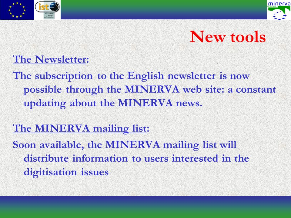 New tools The Newsletter: The subscription to the English newsletter is now possible through the MINERVA web site: a constant updating about the MINERVA news.